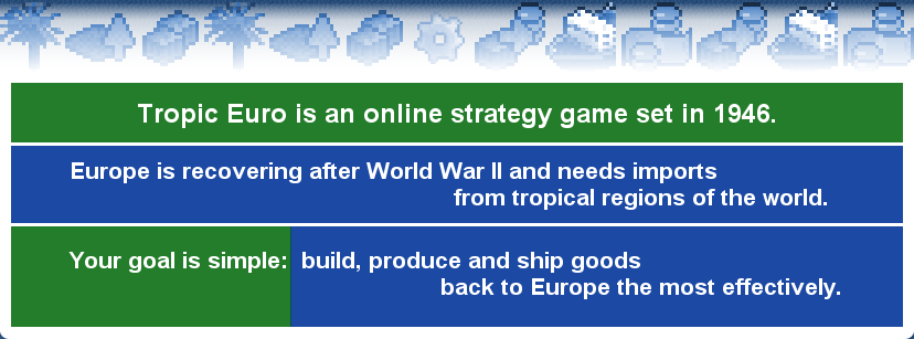 Tropic Euro is an online strategy game set in 1946.